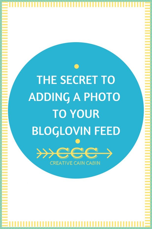 The Secret to Adding a Photo to Your Bloglovin Feed ~ Pin Now and Follow the Tutorial Later