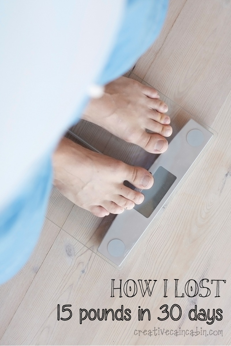 How I Lost 15 Pounds in 30 Days   Creative Cain Cabin