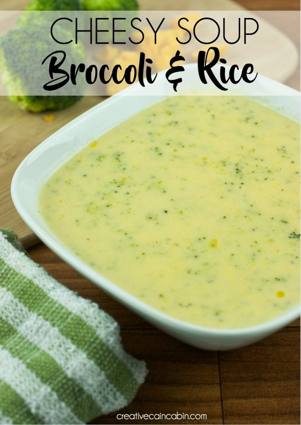 Cheesy Broccoli & Rice Soup Recipe - Creative Cain Cabin