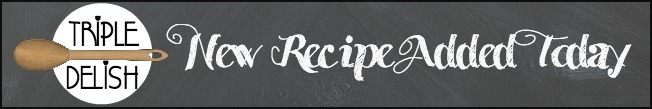 Triple Delish Has A New Recipe Added Today