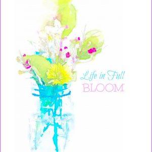 Life In Full Bloom Watercolor Printable