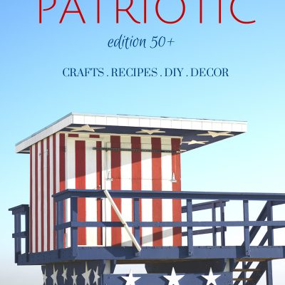 50+ Patriot Ideas {Crafts, Recipes, Decor and More}